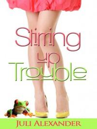 Stirring Up Trouble - Juli Alexander