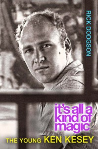 It�s All a Kind of Magic: The Young Ken Kesey - Rick Dodgson