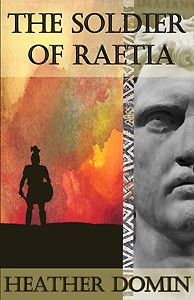 The Soldier of Raetia - Heather Domin