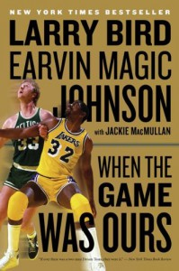 When the Game Was Ours - Larry Bird;Earvin Johnson Jr.;Jackie MacMullan