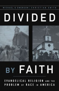 Divided by Faith: Evangelical Religion and the Problem of Race in America - Michael O. Emerson, Christian Smith