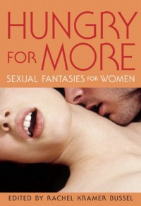 Hungry for More: Romantic Fantasies for Women - Rachel Kramer Bussel