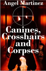 Canines, Crosshairs And Corpses - Angel Martinez