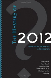 The Mystery of 2012: Predictions, Prophecies & Possibilities - Gregg Braden, Daniel Pinchbeck, Peter Russell, Corinne McLaughlin, Jay Weidner, John Lamb Lash, Arjuna Ardagh, Gill Edwards, Lawrence E. Joseph, Llewellyn Vaughan-Lee, Era Janosh, Christine Page, Sharron Rose, Geoff Stray, Jean Houston, Barbara Marx Hubbard, Meg Blackbur