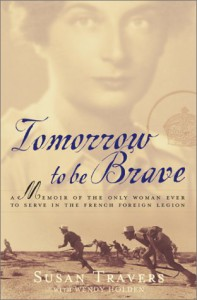 Tomorrow to Be Brave: A Memoir of the Only Woman Ever to Serve in the French Foreign Legion - Susan Travers, Taylor Wendy Holden