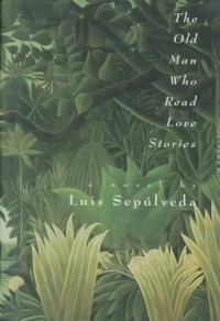 The Old Man Who Read Love Stories - Luis Sepúlveda, Peter R. Bush