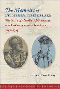 The Memoirs of Lt. Henry Timberlake: The Story of a Soldier, Adventurer, and Emissary to the Cherokees, 1756-1765 - The University of North Carolina Press