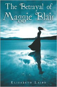 The Betrayal of Maggie Blair - Elizabeth Laird