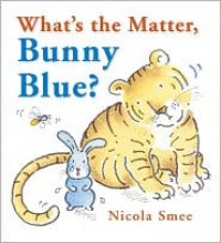 What's the Matter, Bunny Blue? - Nicola Smee