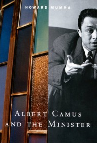 Albert Camus & the Minister - Howard E. Mumma