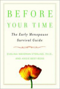 Before Your Time: The Early Menopause Survival Guide - Evelina Sterling, Angie Best-Boss
