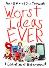 Worst Ideas Ever: A Celebration of Embarrassment - Daniel B. Kline,  Jason Tomaszewski
