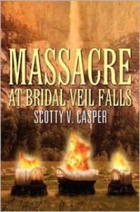 Massacre at Bridal Veil Falls - Scotty V. Casper