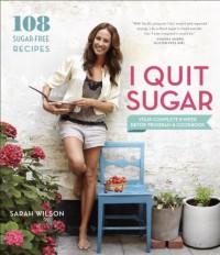 I Quit Sugar: Your Complete 8-Week Detox Program and Cookbook - Sarah Wilson