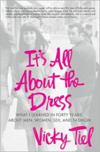 It's All About the Dress: What I Learned in Forty Years About Men, Women, Sex, and Fashion - Vicky Tiel