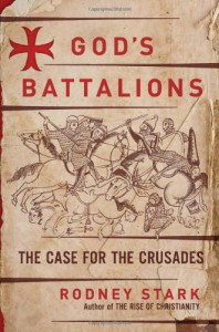 God's Battalions: The Case for the Crusades - Rodney Stark