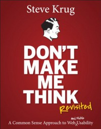 Don't Make Me Think, Revisited: A Common Sense Approach to Web Usability (3rd Edition) (Voices That Matter) - Steve Krug