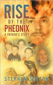 Rise of the Pheonix: A Father's Story - Stephen Sutton