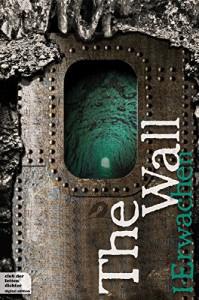 The Wall Teil 1: Erwachen - Thomas Thiemeyer, Boris von Smercek, Uwe Laub, Rainer Wekwerth, Oliver Kern, Hermann Oppermann