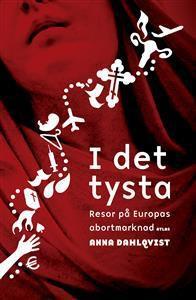 I det tysta : resor på Europas abortmarknad - Anna Dahlqvist