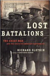 Lost Battalions: The Great War and the Crisis of American Nationality - Richard Slotkin