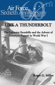 LIKE A THUNDERBOLT: The Lafayette Escadrille  and the Advent of American Pursuit in World War I - Roger G. Miller