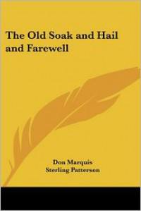 The Old Soak and Hail and Farewell - Don Marquis