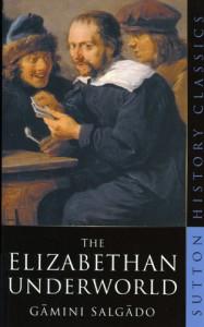 The Elizabethan Underworld (Sutton History Classics) - Gamini Salgado