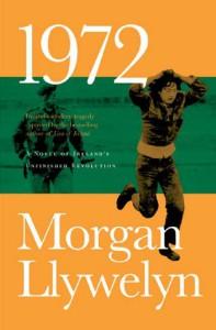1972: A Novel of Ireland's Unfinished Revolution - Morgan Llywelyn