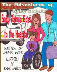 The Adventures of Baby Jaimie: Baby Jaimie Goes To The Hospital - Jaimie Hope