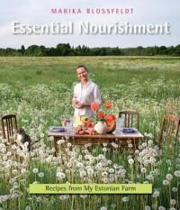 Essential Nourishment: Recipes from My Estonian Farm - Marika Blossfeldt