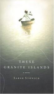 These Granite Islands: A Novel - Sarah Stonich