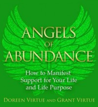 Angels of Abundance: Heaven's 11 Messages to Help You Manifest Support, Supply and Every Form of Abundance - Grant Virtue, Doreen Virtue