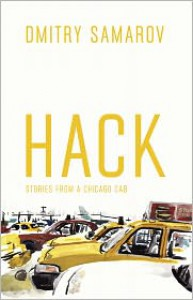Hack: Stories from a Chicago Cab - Dmitry Samarov