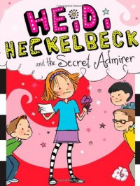 Heidi Heckelbeck and the Secret Admirer - Wanda Coven, Priscilla Burris