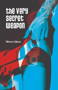 The Very Secret Weapon - Tillman Gilson