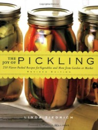 The Joy of Pickling: 250 Flavor-Packed Recipes for Vegetables and More from Garden or Market (Revised Edition) - Linda Ziedrich