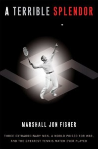 A Terrible Splendor: Three Extraordinary Men, a World Poised for War, and the Greatest Tennis Match Ever Played - Marshall Jon Fisher