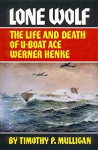 Lone Wolf: The Life and Death of U-Boat Ace Werner Henke - Timothy P. Mulligan