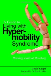 A Guide to Living With Hypermobility Syndrome: Bending without Breaking - Isobel Knight