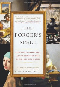 The Forger's Spell: A True Story of Vermeer, Nazis, and the Greatest Art Hoax of the Twentieth Century - Edward Dolnick