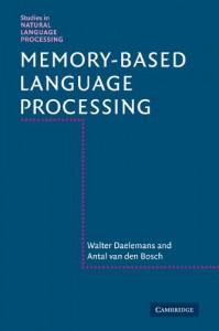 Memory-Based Language Processing - Walter Daelemans, Antal van den Bosch