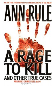 A Rage to Kill and Other True Cases - Ann Rule