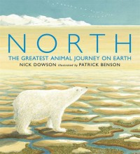 North: The Greatest Animal Journey on Earth - Nick Dowson