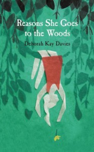 Reasons She Goes to the Woods by Deborah Kay Davies (2014) Hardcover - Deborah Kay Davies