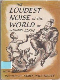 Loudest Noise in the World - Benjamin Elkin, James Daugherty