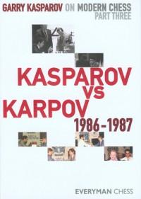 Garry Kasparov on Modern Chess, Part Three: Kasparov v Karpov 1986-1987 - Garry Kasparov