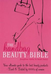 The Handbag Beauty Bible - Sarah Stacey, Josephine Fairley
