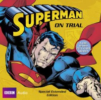 Superman: Superman On Trial (Bbc Audio) - Dirk Maggs