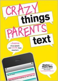 Crazy Things Parents Text - Stephen Miltz, Wayne Miltz